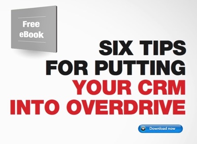 Six Tips for Putting Your CRM into Overdrive